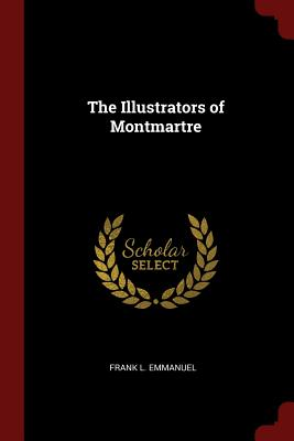 The Illustrators of Montmartre - Emmanuel, Frank L