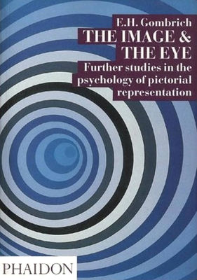 The Image and the Eye: Further Studies in the Psychology of Pictorial ... - Gombrich, E H, Professor