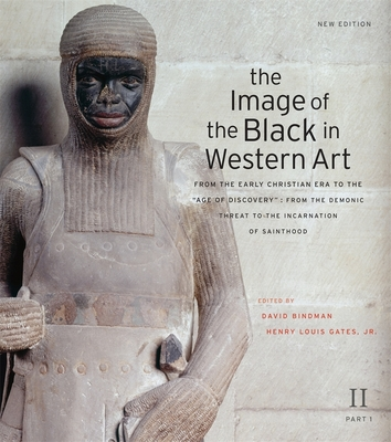 "The Image of the Black in Western Art, Volume II: From the Early Christian Era to the ""age of Discovery,"" Part 1: From the Demonic Threat to the Incarnation of Sainthood: New Edition - Bindman, David (Editor), and Gates, Henry Louis, Jr. (Editor), and Dalton, Karen C C"