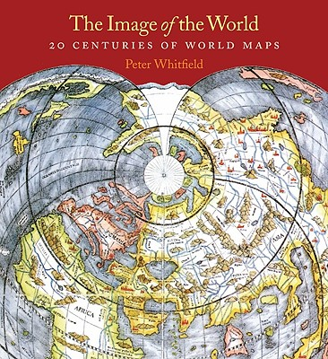 The Image of the World: 20 Centuries of World Maps - Whitfield, Peter, Dr.