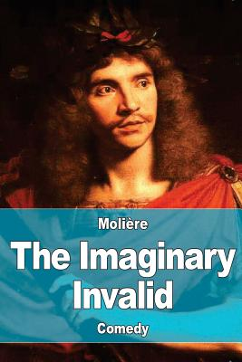 an analysis of molieres story the imaginary invalid Among molière's best known works are the misanthrope , the school for wives , tartuffe , the miser , the imaginary invalid , and the bourgeois gentleman.