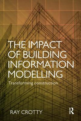 The Impact of Building Information Modelling: Transforming Construction - Crotty, Ray