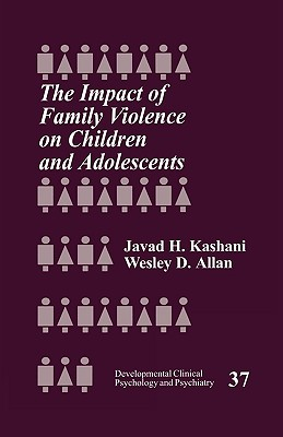 The Impact of Family Violence on Children and Adolescents - Kashani, Javad H (Editor), and Allan, Wesley D (Editor)