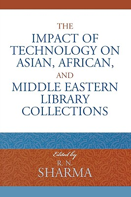 The Impact of Technology on Asian, African, and Middle Eastern Library Collections - Sharma, R N (Editor)