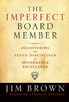 The Imperfect Board Member: Discovering the Seven Disciplines of Governance Excellence - Brown, Jim