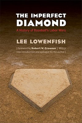 The Imperfect Diamond: A History of Baseball's Labor Wars - Lowenfish, Lee, and Creamer, Robert W (Foreword by), and Lowenfish, Lee (Introduction by)