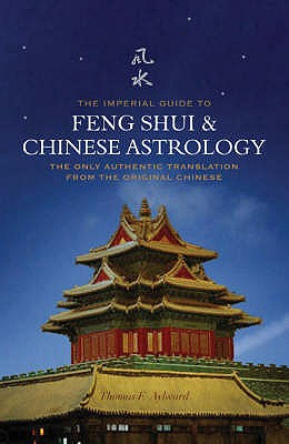 The Imperial Guide to Feng Shui and Chinese Astrology: The Only Authentic Translation from the Original Chinese - Aylward, Thomas F. (Translated by)
