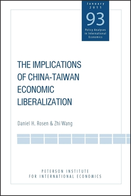 The Implications of China-Taiwan Economic Liberalization - Rosen, Daniel H, and Wang, Zhi