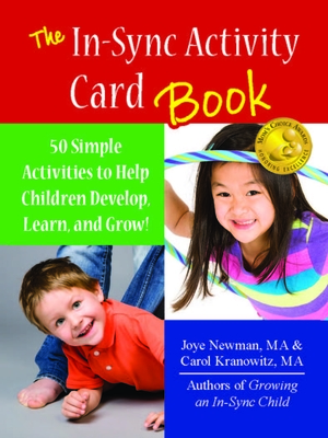 The In-Sync Activity Card Book: 50 Simple Activities to Help Children Develop, Learn, and Grow! - Kranowitz, Carol, and Newman, Joye