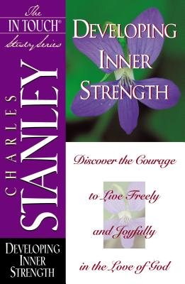 The in Touch Study Series: Developing Inner Strength - Stanley, Charles F, Dr.