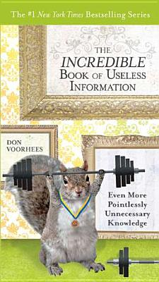 The Incredible Book of Useless Information: Even More Pointlessly Unnecessary Knowledge - Voorhees, Don