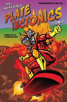 The Incredible Plate Tectonics Comic: The Adventures of Geo, Vol. 1 - Lee, Kanani K M, and Wallenta, Adam