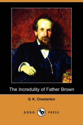The Incredulity of Father Brown (Dodo Press) - Chesterton, G K