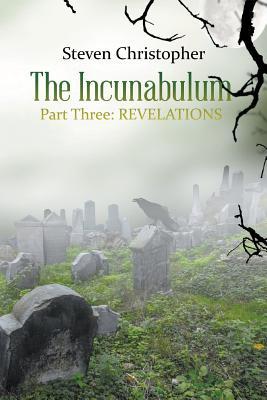 The Incunabulum Part Three: Revelations - Christopher, Steven