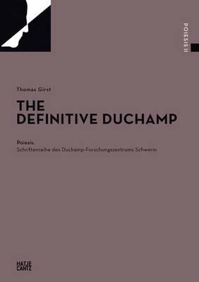 The Indefinite Duchamp - Girst, Thomas, and Obrist, Hans-Ulrich (Foreword by)