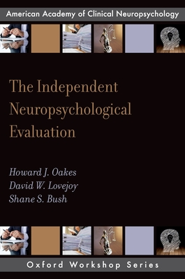The Independent Neuropsychological Evaluation - Oakes, Howard J., and Lovejoy, David W., and Bush, Shane S.
