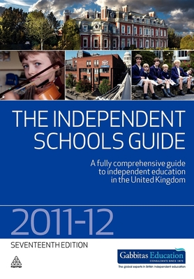 The Independent Schools Guide 2011-2012: A Fully Comprehensive Guide to Independent Education in the United Kingdom - Gabbitas
