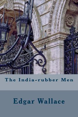 The India-Rubber Men - Wallace, Edgar
