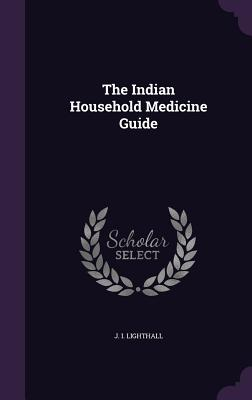 The Indian Household Medicine Guide - Lighthall, J I