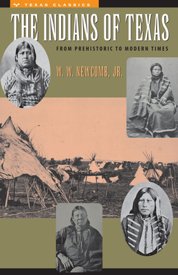 The Indians of Texas: From Prehistoric to Modern Times - Newcomb, W W Jr