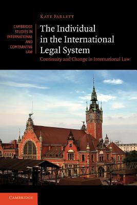 The Individual in the International Legal System: Continuity and Change in International Law - Parlett, Kate