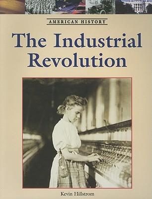 The Industrial Revolution - Hillstrom, Kevin (Editor)