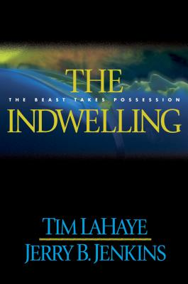 The Indwelling: The Beast Takes Possession - LaHaye, Tim, Dr., and Jenkins, Jerry B
