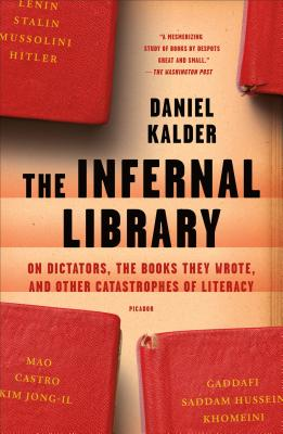 The Infernal Library: On Dictators, the Books They Wrote, and Other Catastrophes of Literacy - Kalder, Daniel