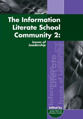 The Information Literate School Community 2: Issues of Leadership - Henri, James, and Asselin, Marlene