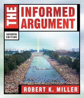 The Informed Argument - Miller, Robert K, Jr.