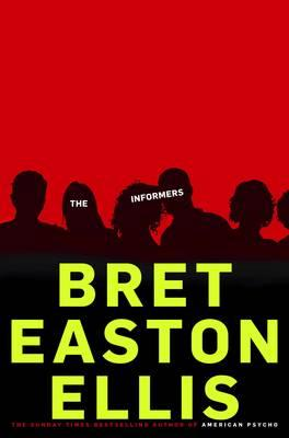 The Informers - Ellis, Bret Easton