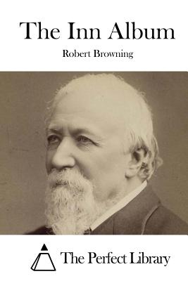The Inn Album - Browning, Robert, and The Perfect Library (Editor)