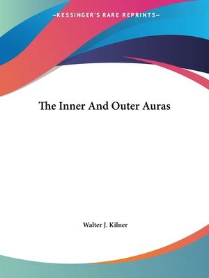 The Inner and Outer Auras - Kilner, Walter J