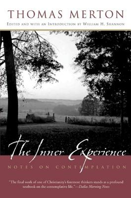 The Inner Experience: Notes on Contemplation - Merton, Thomas, and Shannon, William H