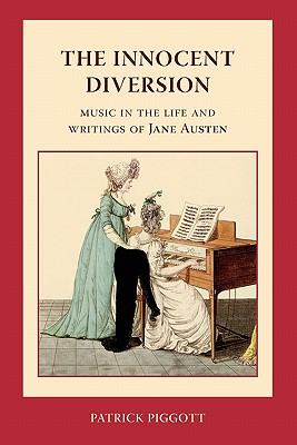 The Innocent Diversion: Music in the Life and Writings of Jane Austen - Piggott, Patrick