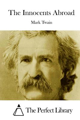 The Innocents Abroad - Twain, Mark, and The Perfect Library (Editor)
