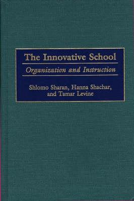 The Innovative School: Organization and Instruction - Sharan, Shlomo, and Shachar, Hanna, and Levine, Tamar