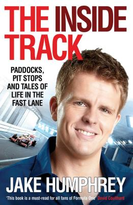 The Inside Track: Paddocks, Pit Stops and Tales of My Life in the Fast Lane - Humphrey, Jake