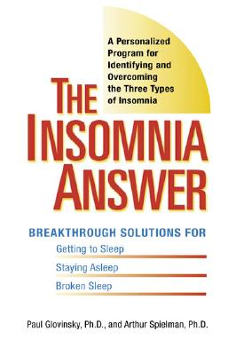 The Insomnia Answer: A Personalized Program for Identifying and Overcoming the Three Types of Insomnia - Glovinsky, Paul, and Speilman, Art