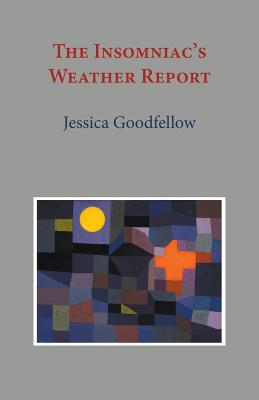 The Insomniac's Weather Report - Goodfellow, Jessica