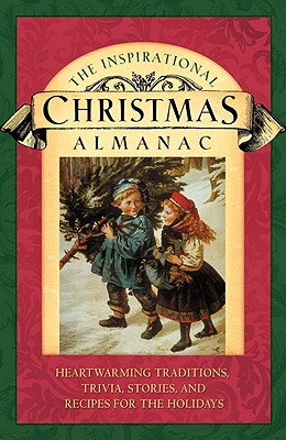 The Inspirational Christmas Almanac: Heartwarming Traditions, Trivia, Stories, and Recipes for the Holidays - Honor Books (Creator)