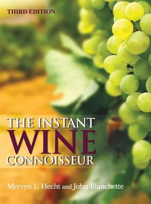 The Instant Wine Connoisseur: Third Edition - Hecht, Mervyn L, and Blanchette, John