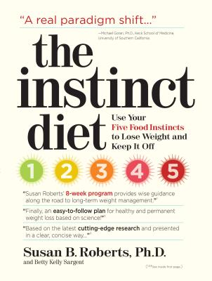 The Instinct Diet: Use Your Five Food Instincts to Lose Weight and Keep It Off - Roberts, Susan B, Ph.D.