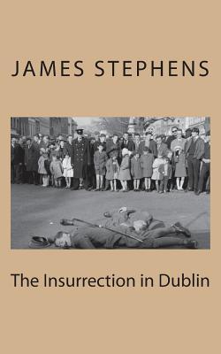 The Insurrection in Dublin - Stephens, James