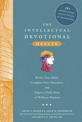 The Intellectual Devotional Health: Revive Your Mind, Complete Your Education, and Digest a Daily Dose of Wellness W Isdom - Kidder, David S, and Oppenheim, Noah D, and Young, Bruce K