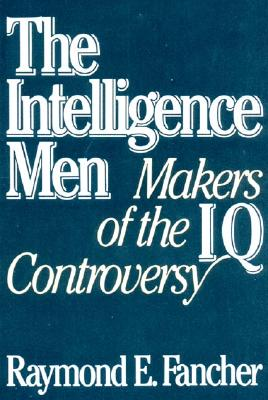 The Intelligence Men: Makers of the I.Q. Controversy - Fancher, Raymond E