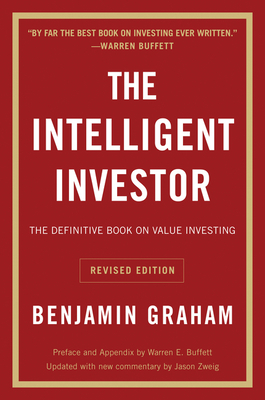 The Intelligent Investor REV Ed. - Graham, Benjamin, and Zweig, Jason