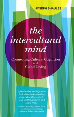 The Intercultural Mind: Connecting Culture, Cognition, and Global Living - Shaules, Joseph