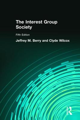 The Interest Group Society - Berry, Jeffrey M, and Wilcox, Clyde, Professor