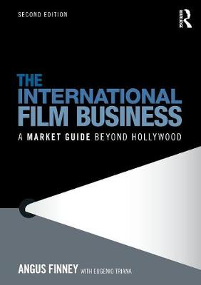 The International Film Business: A Market Guide Beyond Hollywood - Finney, Angus